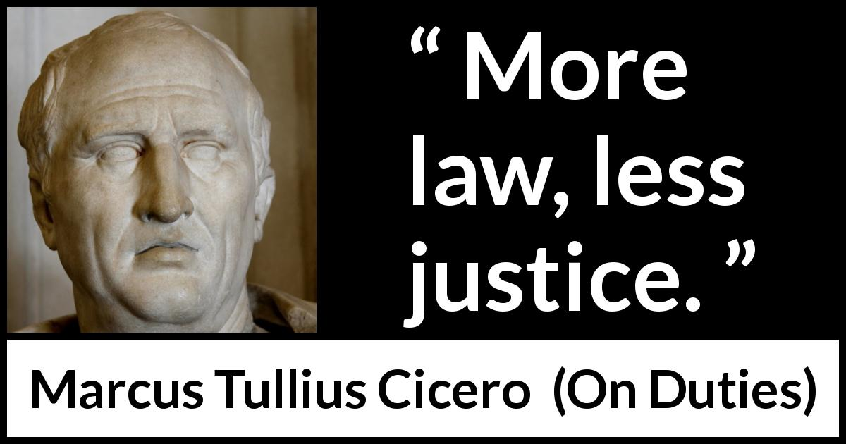 Marcus Tullius Cicero quote about justice from On Duties (44 BC) - More law, less justice.