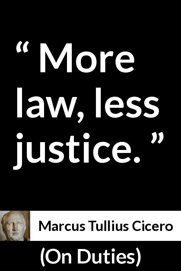 "Marcus Tullius Cicero about justice (""On Duties"", 44 BC) - More law, less justice."