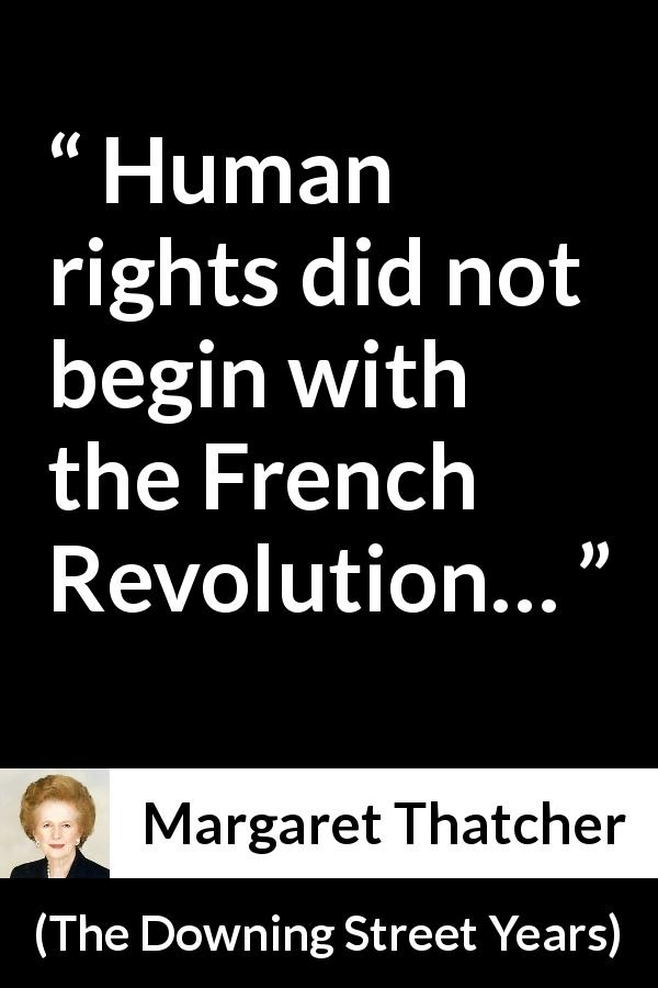 Margaret Thatcher - The Downing Street Years - Human rights did not begin with the French Revolution…