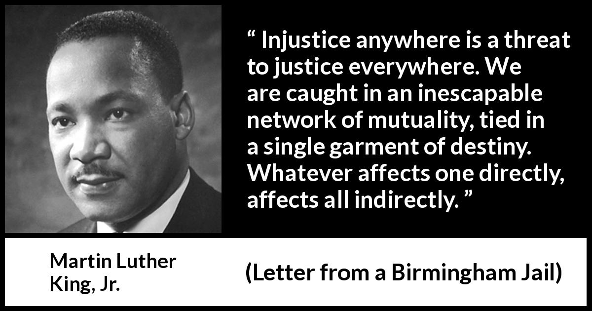 injustice anywhere is a threat to justice everywhere The global institute for freedom and justice the call for social justice injustice anywhere is a threat to justice everywhere.