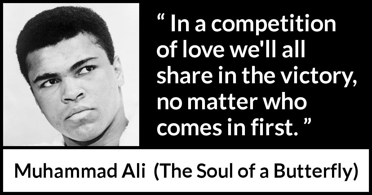 Muhammad Ali - The Soul of a Butterfly - In a competition of love we'll all share in the victory, no matter who comes in first.
