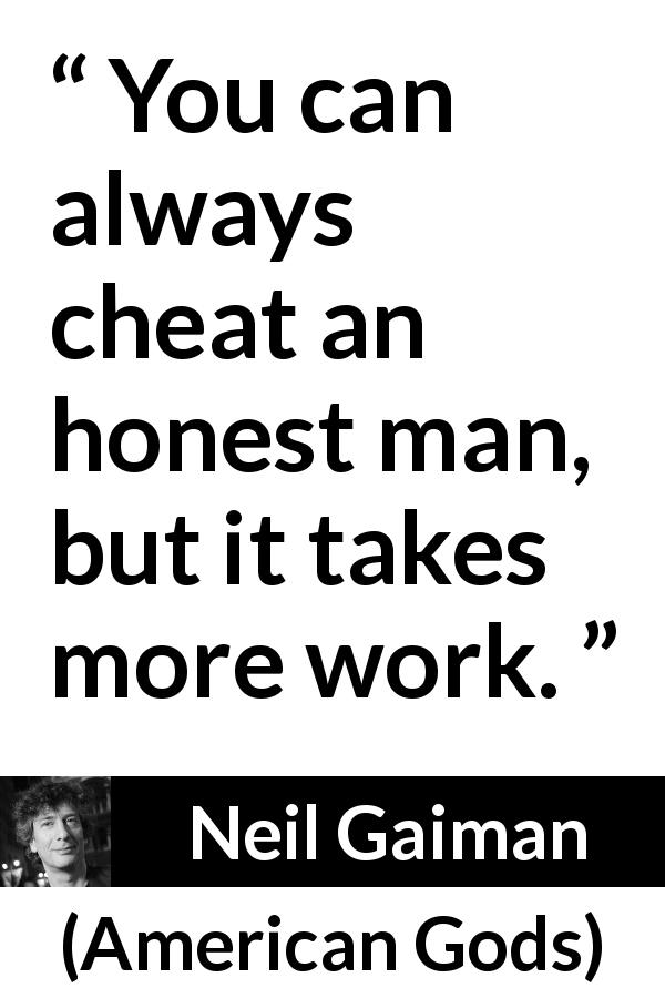Neil Gaiman quote about honesty from American Gods (2001) - You can always cheat an honest man, but it takes more work.