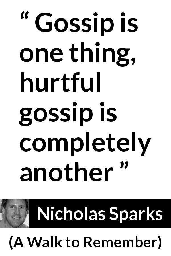 "Nicholas Sparks about gossip (""A Walk to Remember"", 1999) - Gossip is one thing, hurtful gossip is completely another"