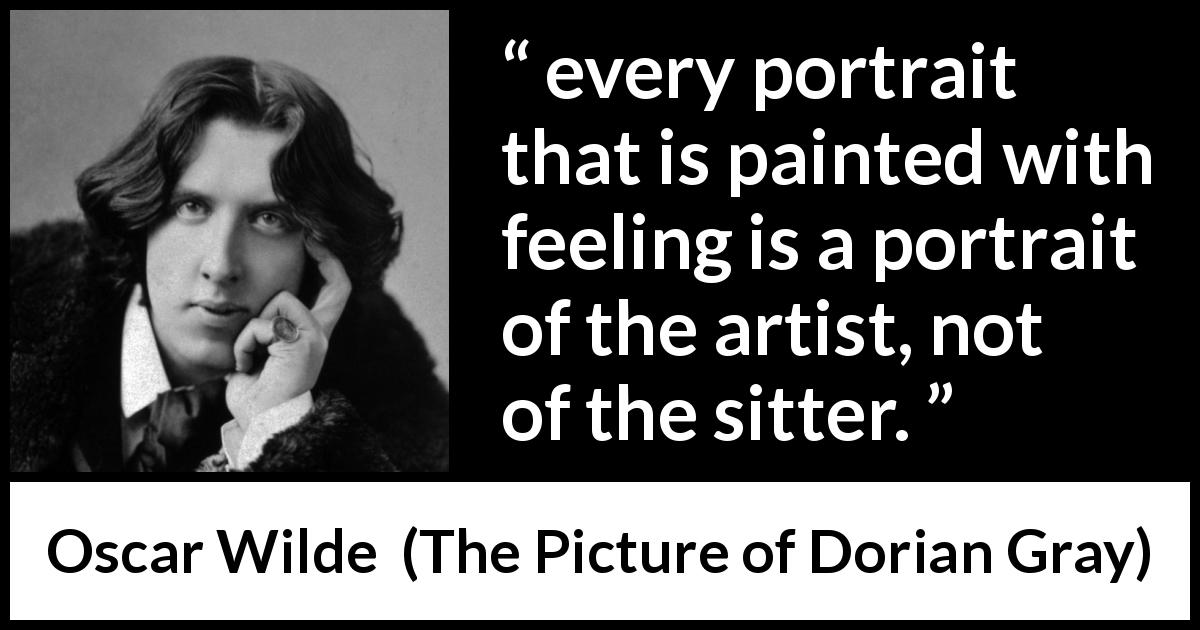 Every Portrait That Is Painted With Feeling Is A Portrait Of