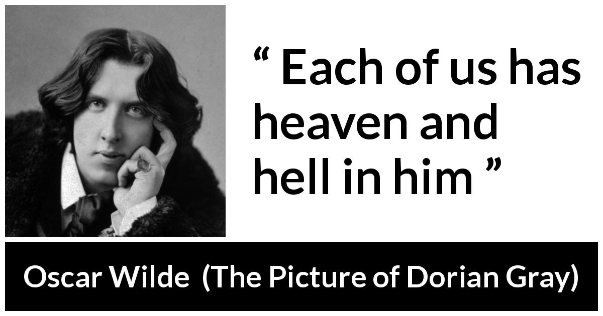 "Oscar Wilde about hell (""The Picture of Dorian Gray"", 1890) - Each of us has heaven and hell in him"