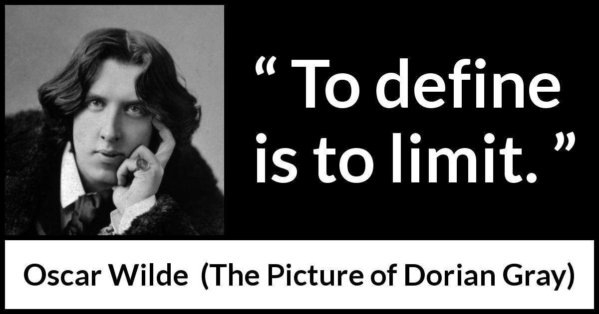 "Oscar Wilde about limit (""The Picture of Dorian Gray"", 1890) - To define is to limit."