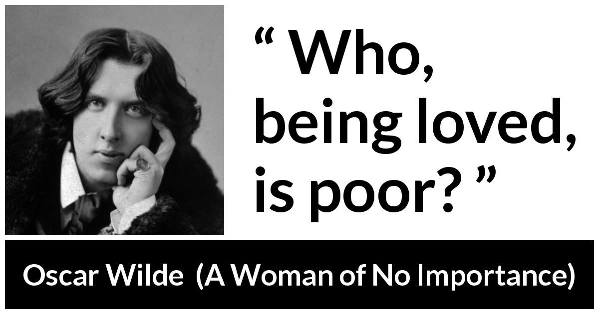 Oscar Wilde - A Woman of No Importance - Who, being loved, is poor?