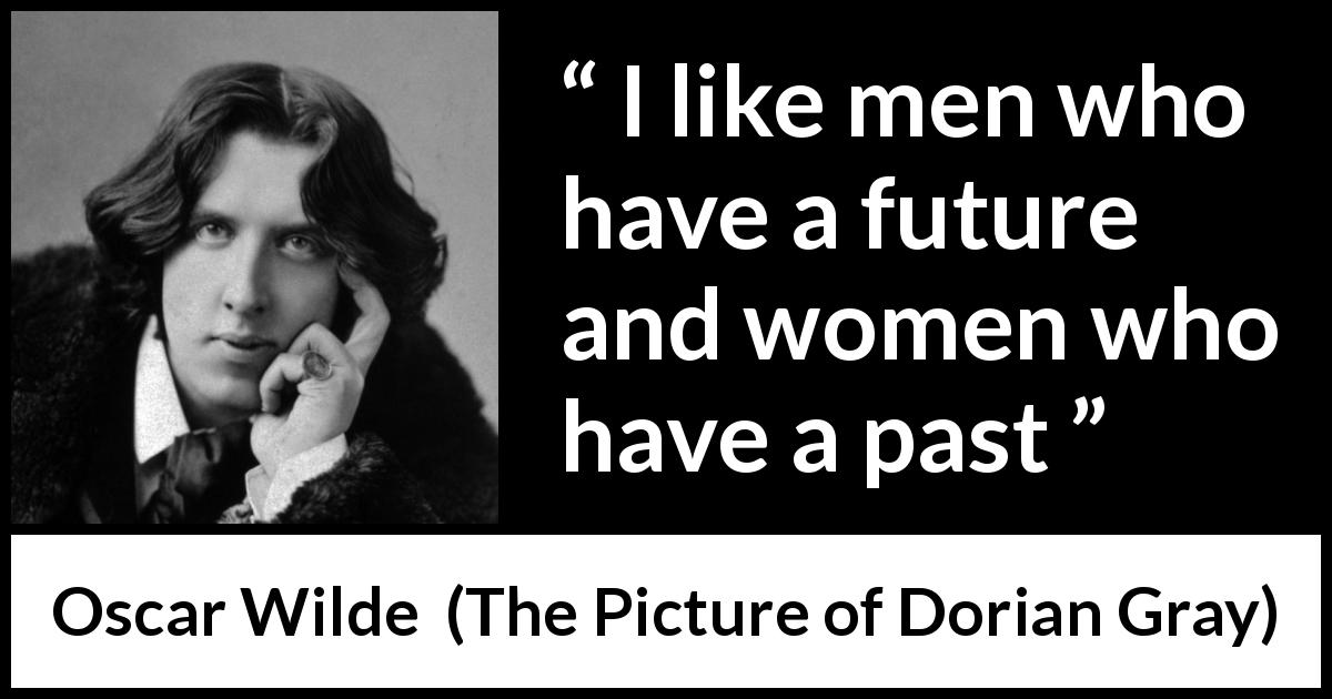 Oscar Wilde quote about men from The Picture of Dorian Gray - I like men who have a future and women who have a past