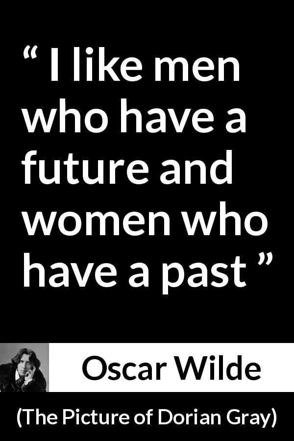 Oscar Wilde quote about men from The Picture of Dorian Gray (1890) - I like men who have a future and women who have a past