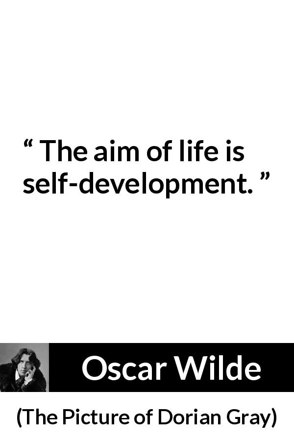 Oscar Wilde quote about self from The Picture of Dorian Gray (1890) - The aim of life is self-development.