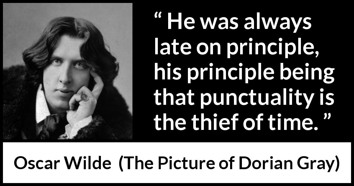 He Was Always Late On Principle His Principle Being That
