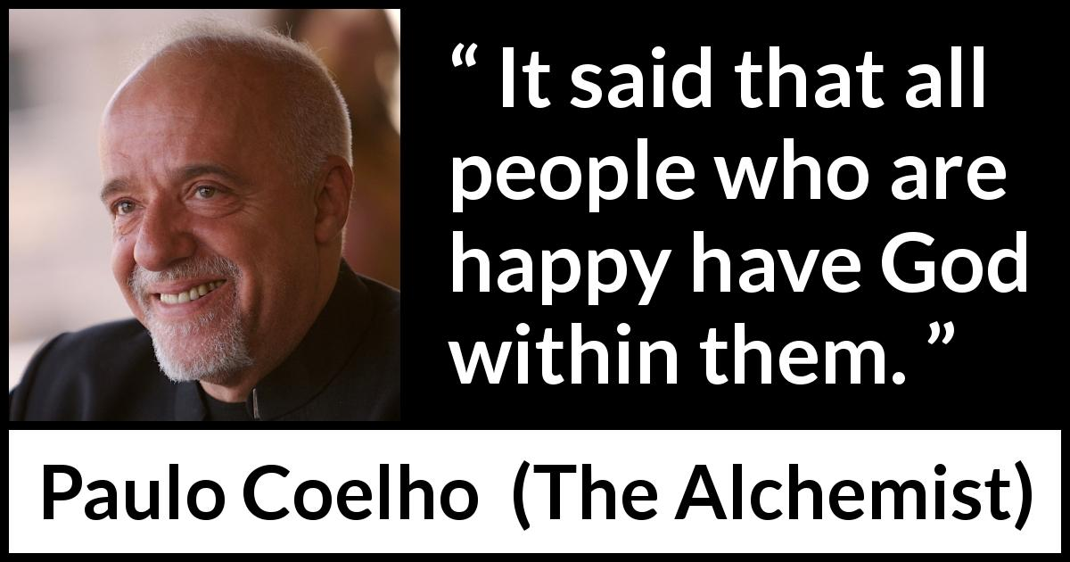 "Paulo Coelho about God (""The Alchemist"", 1988) - It said that all people who are happy have God within them."