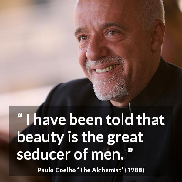 Paulo Coelho quote about men from The Alchemist (1988) - I have been told that beauty is the great seducer of men.