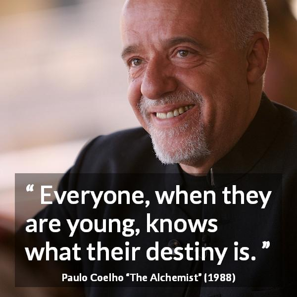 "Paulo Coelho about youth (""The Alchemist"", 1988) - Everyone, when they are young, knows what their destiny is."