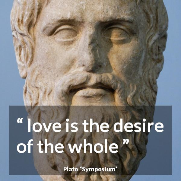"Plato about love (""Symposium"") - love is the desire of the whole"