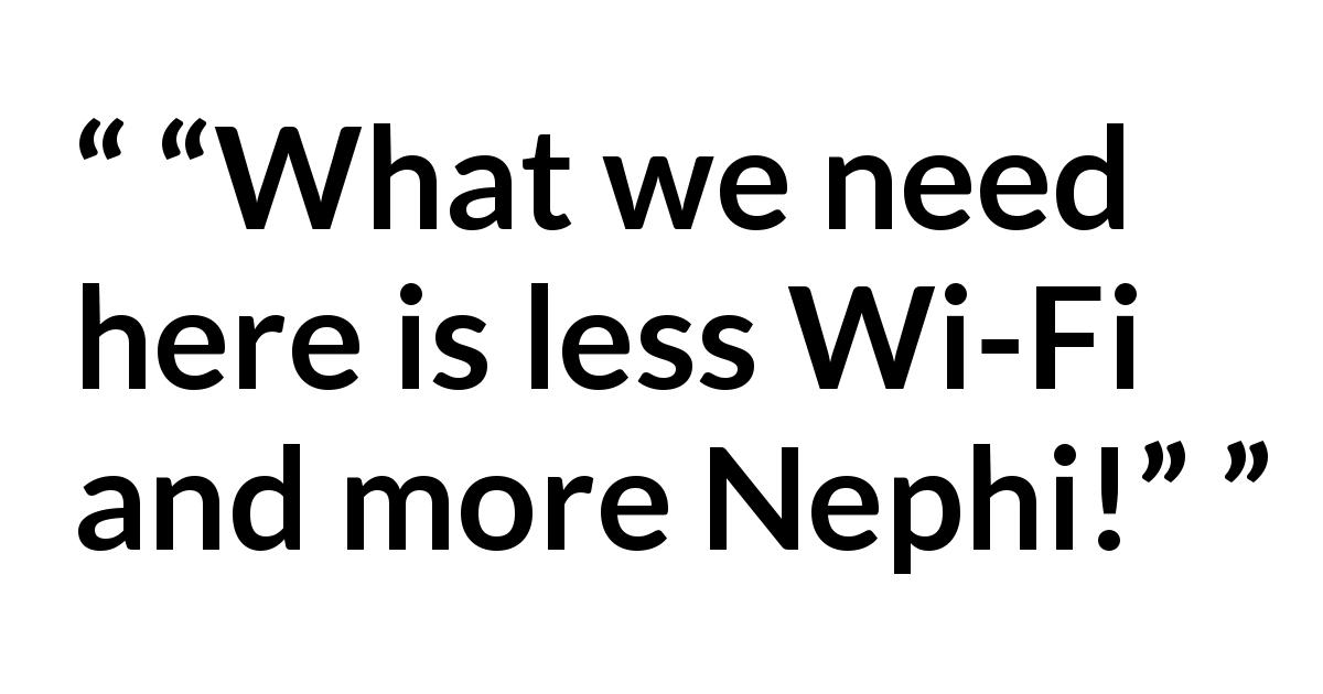 "Quote @ Kwize.com - ""What we need here is less Wi-Fi and more Nephi!"""