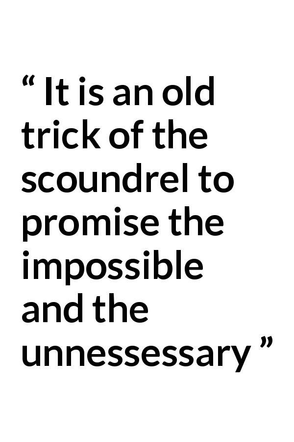 Quote @ Kwize.com - It is an old trick of the scoundrel to promise the impossible and the unnessessary