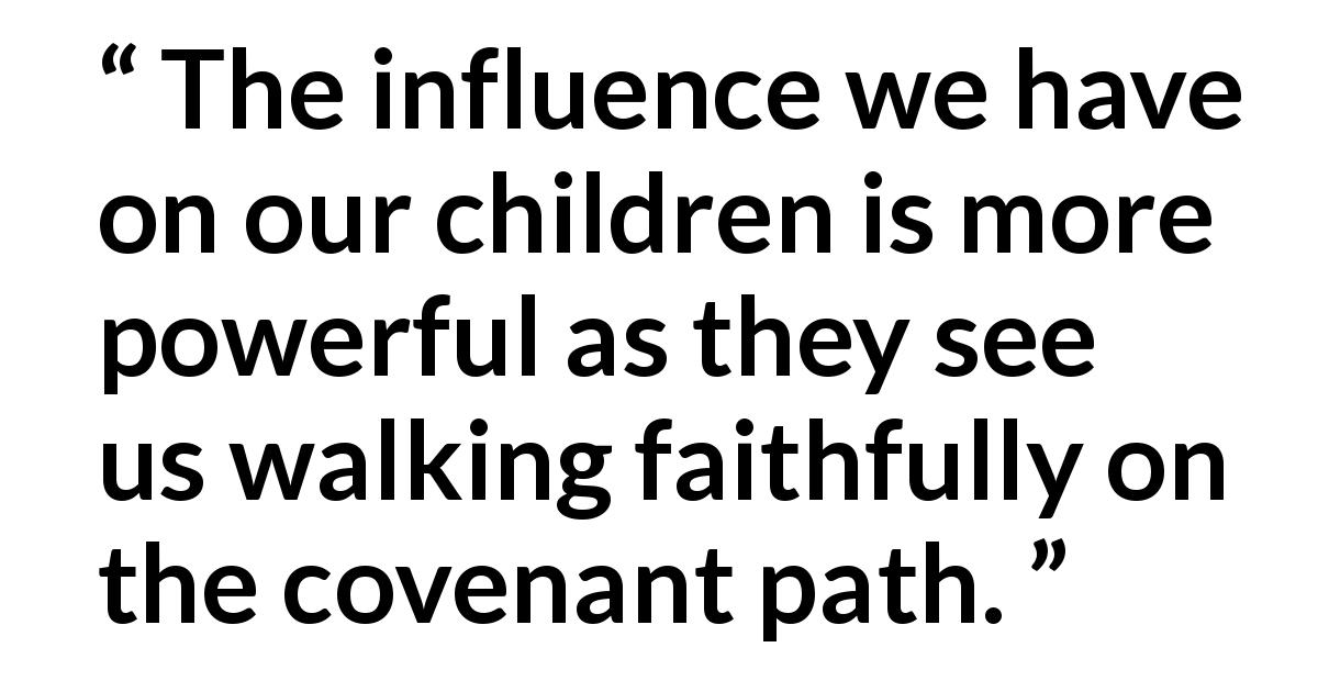 "Jorge M. Alvarado about education (""After the Trial of Our Faith"", October 2019) - The influence we have on our children is more powerful as they see us walking faithfully on the covenant path."
