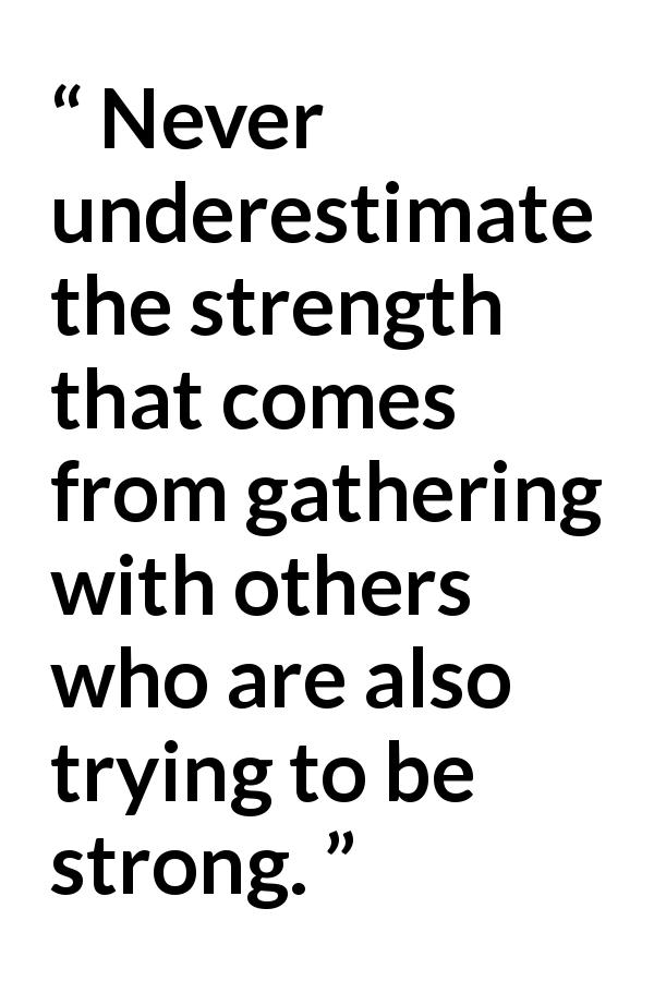 "Stephen W. Owen about gathering (""Be Faithful, Not Faithless"", October 2019) - Never underestimate the strength that comes from gathering with others who are also trying to be strong."