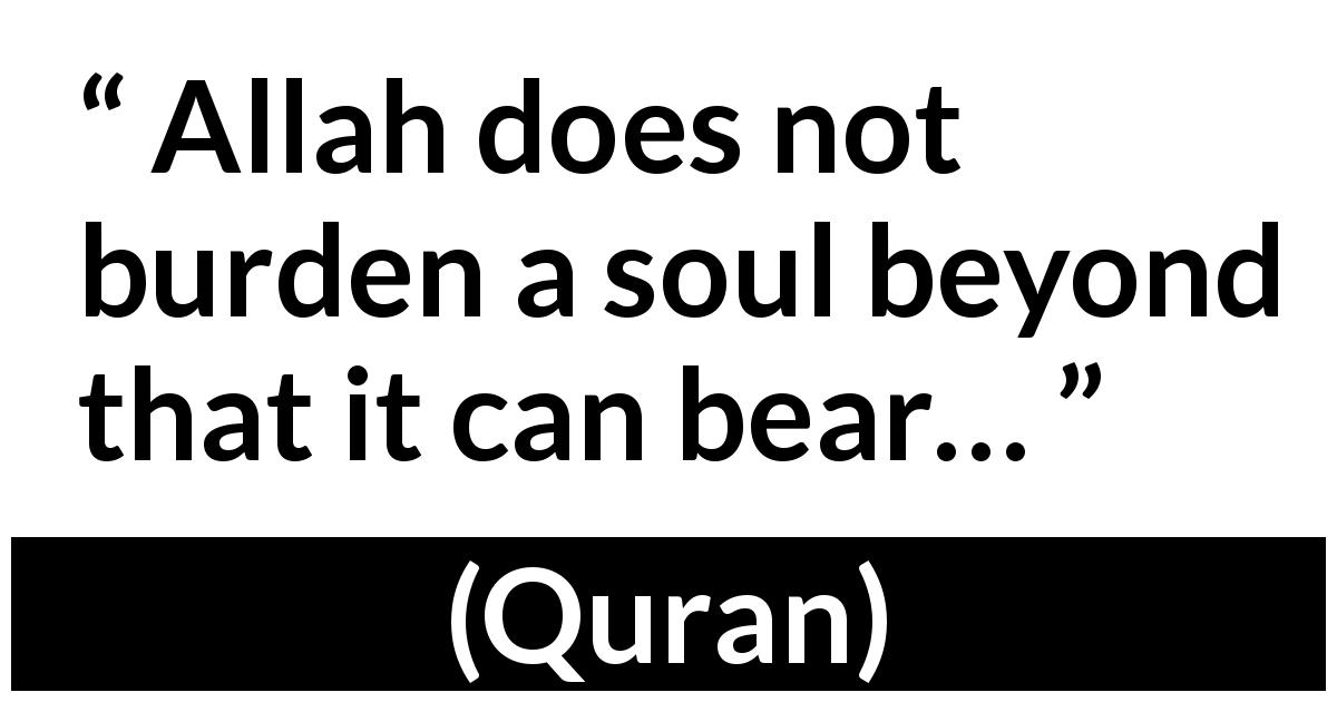 Quran quote - Allah does not burden a soul beyond that it can bear…