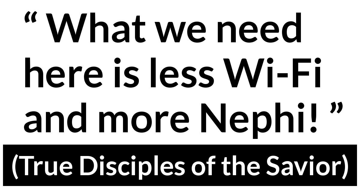 "Terence M. Vinson (""True Disciples of the Savior"", October 2019) - What we need here is less Wi-Fi and more Nephi!"