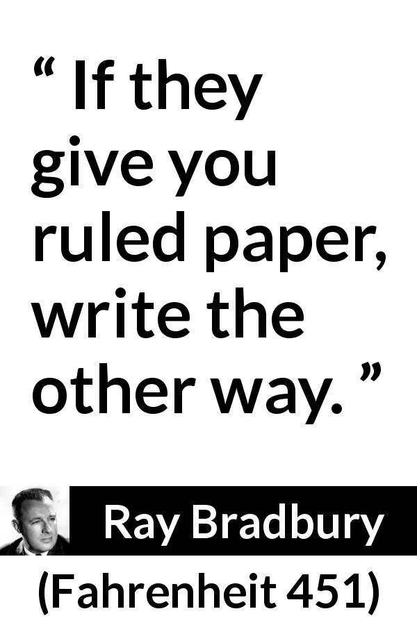 Quotes From Fahrenheit 451 | If They Give You Ruled Paper Write The Other Way Kwize