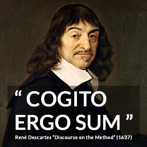 René Descartes quote about thought from Discourse on the Method (1637) - COGITO ERGO SUM