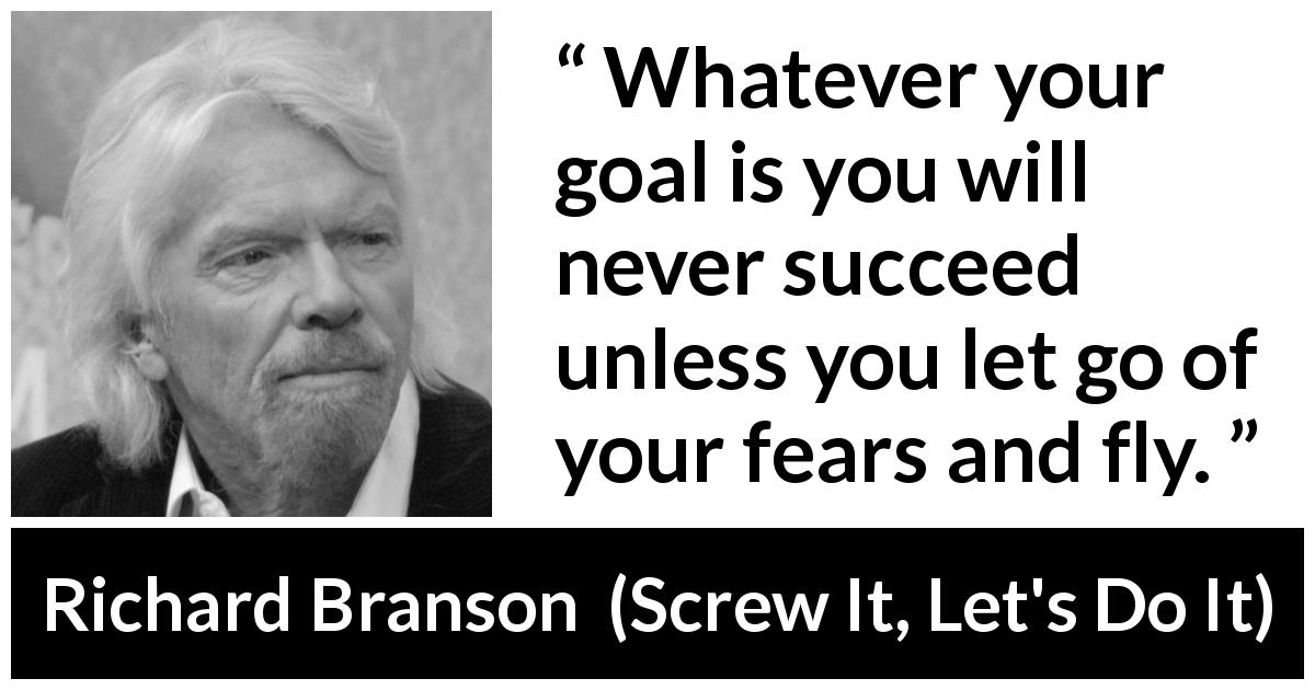 Richard Branson - Screw It, Let's Do It - Whatever your goal is you will never succeed unless you let go of your fears and fly.