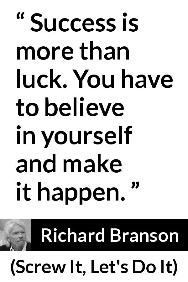 Richard Branson - Screw It, Let's Do It - Success is more than luck. You have to believe in yourself and make it happen.