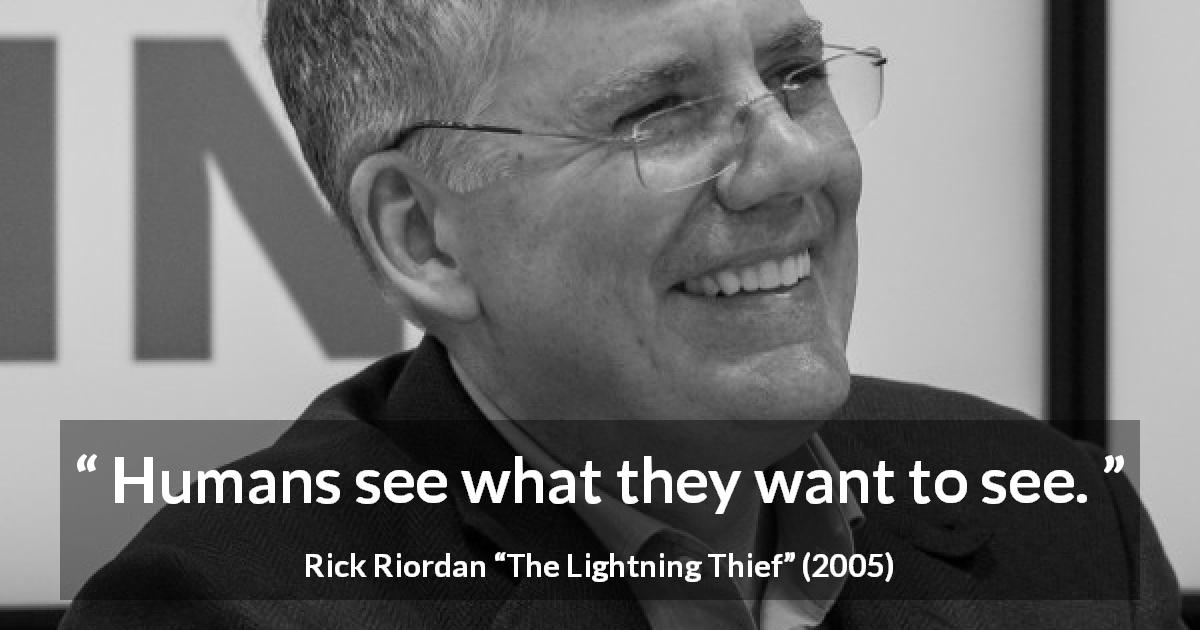 "Rick Riordan about blindness (""The Lightning Thief"", 2005) - Humans see what they want to see."