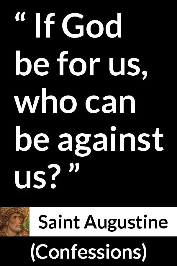"Saint Augustine about strength (""Confessions"", 401) - If God be for us, who can be against us?"
