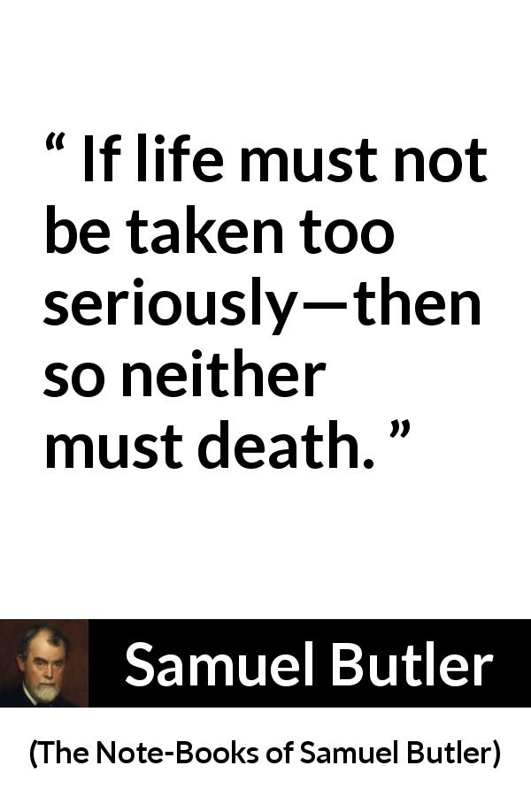 Samuel Butler - The Note-Books of Samuel Butler - If life must not be taken too seriously—then so neither must death.