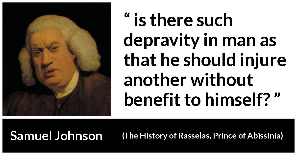 "Samuel Johnson about evil (""The History of Rasselas, Prince of Abissinia"", 1759) - is there such depravity in man as that he should injure another without benefit to himself?"