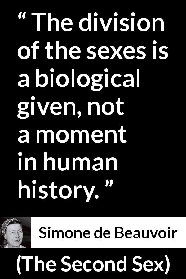 Simone de Beauvoir quote about humanity from The Second Sex (1949) - The division of the sexes is a biological given, not a moment in human history.