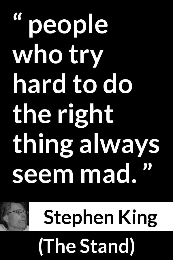 Stephen King quote about madness from The Stand (1978) - people who try hard to do the right thing always seem mad.
