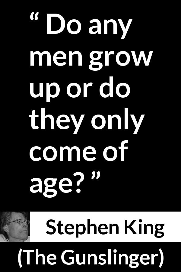 "Stephen King about men (""The Gunslinger"", 1982) - Do any men grow up or do they only come of age?"