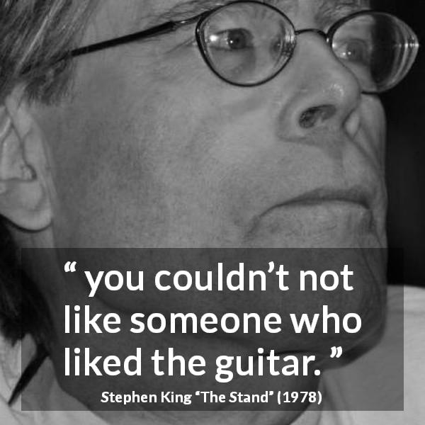 "Stephen King about music (""The Stand"", 1978) - you couldn't not like someone who liked the guitar."
