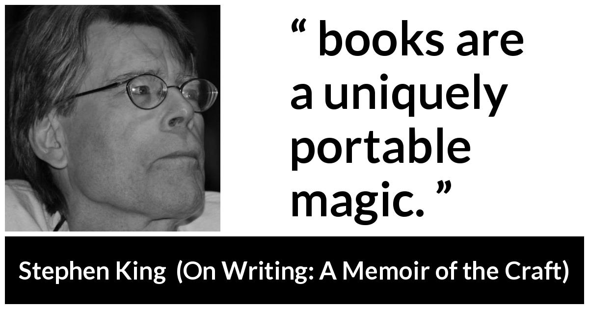 Stephen King - On Writing: A Memoir of the Craft - Not that you have to be there; books are a uniquely portable magic.