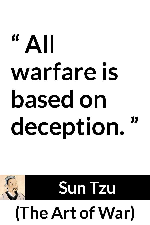 "Sun Tzu about deception (""The Art of War"", 5th century BC) - All warfare is based on deception."