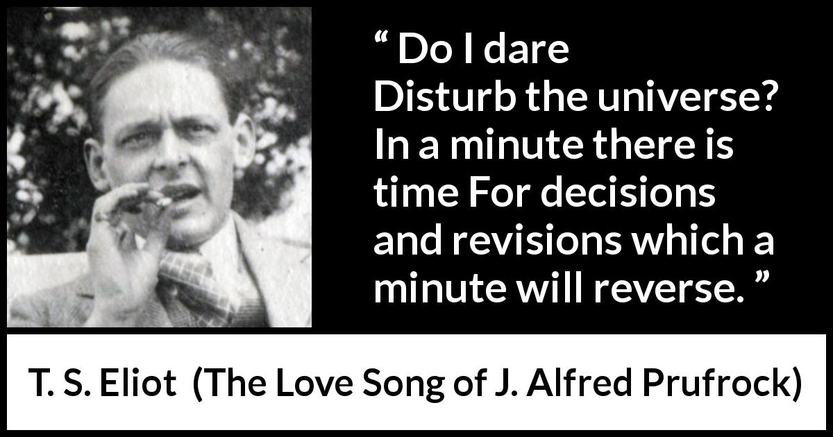 "T. S. Eliot about universe (""The Love Song of J. Alfred Prufrock"", 1915) - Do I dare