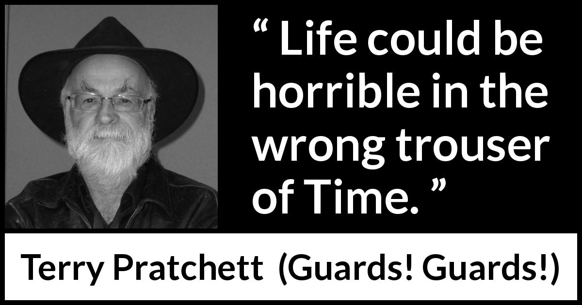 Terry Pratchett - Guards! Guards! - Life could be horrible in the wrong trouser of Time.