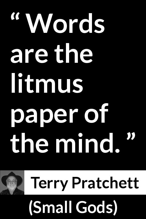 "Terry Pratchett about mind (""Small Gods"", 1992) - Words are the litmus paper of the mind."