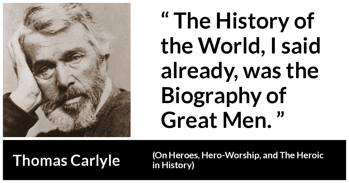 Thomas Carlyle - On Heroes, Hero-Worship, and The Heroic in History - The History of the World, I said already, was the Biography of Great Men.