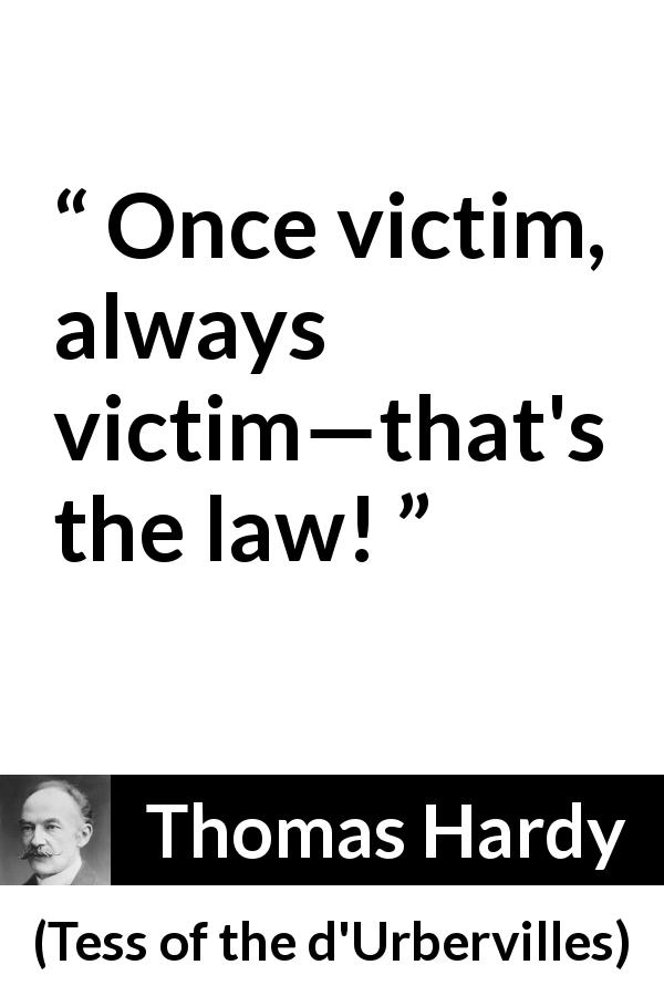 Thomas Hardy quote about victim from Tess of the d'Urbervilles (1891) - Once victim, always victim—that's the law!