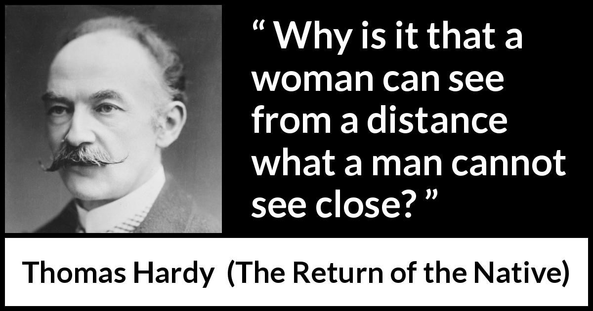 "Thomas Hardy about woman (""The Return of the Native"", 1878) - Why is it that a woman can see from a distance what a man cannot see close?"