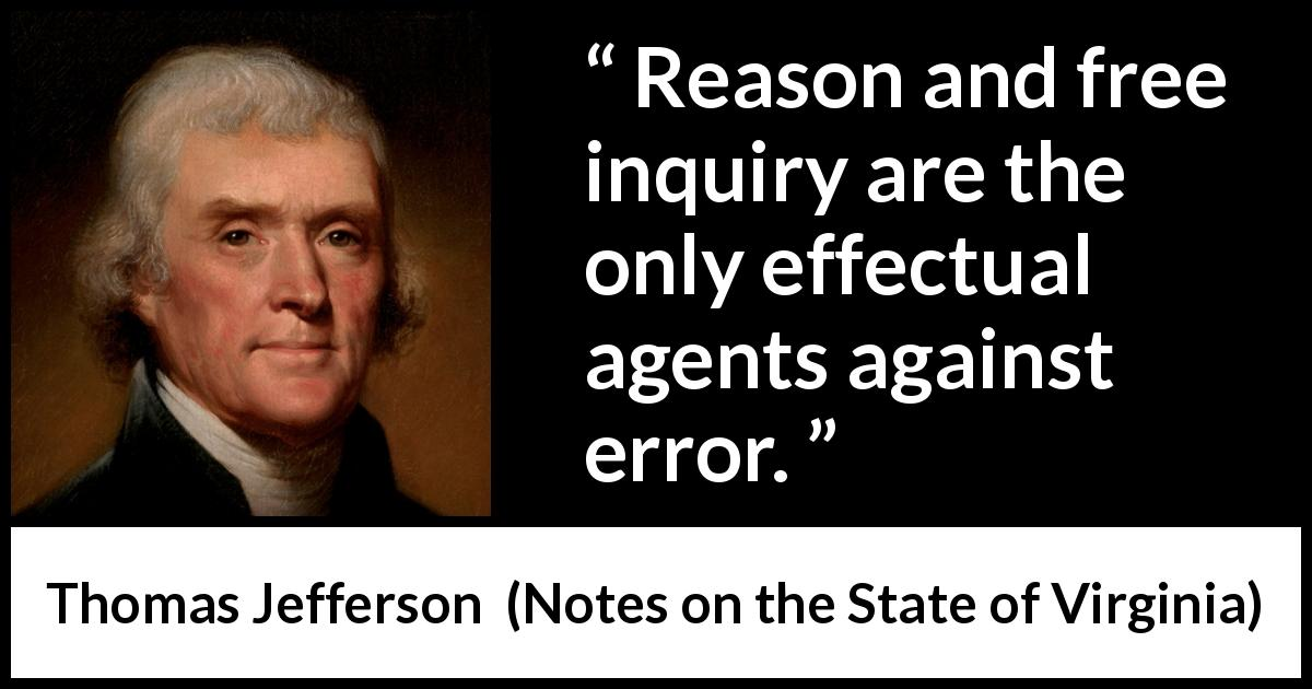 Reason And Free Inquiry Are The Only Effectual Agents Against