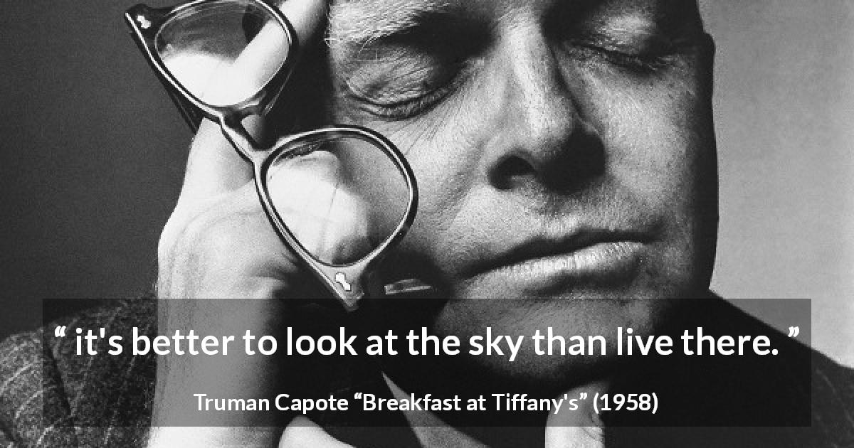 "Truman Capote about reality (""Breakfast at Tiffany's"", 1958) - it's better to look at the sky than live there."