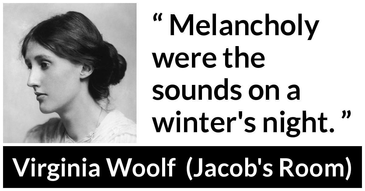 "Virginia Woolf about winter (""Jacob's Room"", 1922) - Melancholy were the sounds on a winter's night."
