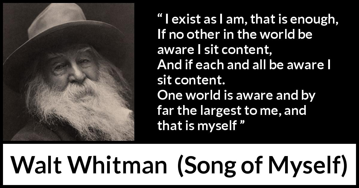 Walt Whitman quote about self from Song of Myself - I exist as I am, that is enough,