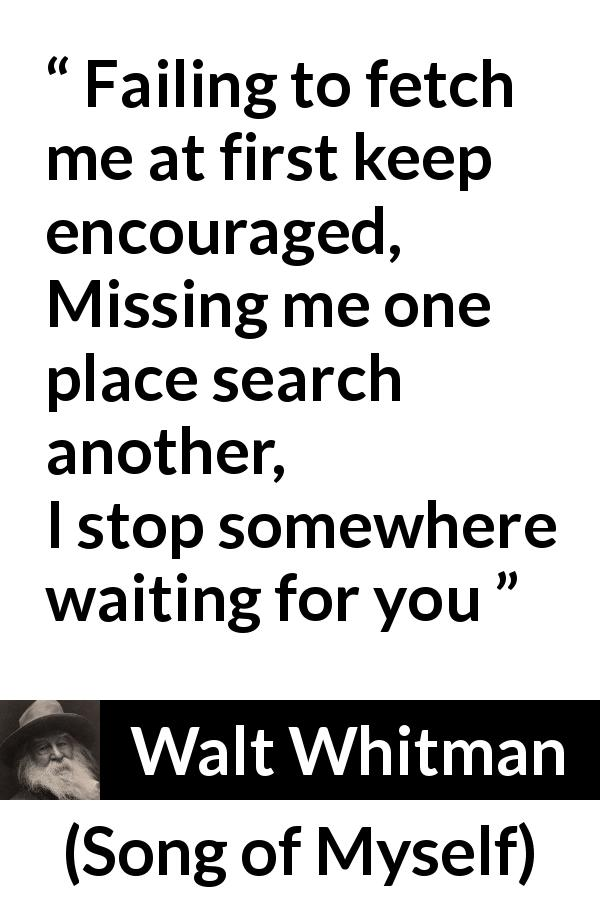 "Walt Whitman about self (""Song of Myself"", 1955) - Failing to fetch me at first keep encouraged,